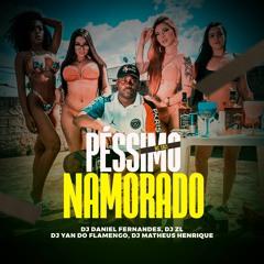 MC SACI -  PÉSSIMO NAMORADO - DJ's DANIELFERNANDES, YANdoFLAMENGO, ZL & MATHEUSHENRIQUE