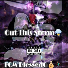 FCM BlessedG - Out This Storm [Official Audio]