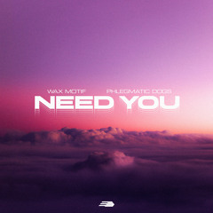 Wax Motif & Phlegmatic Dogs - Need You