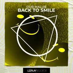 [LPR060] Dub Malub - Back To Smile (Original Mix) (LIZPLAY RECORDS)