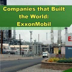 Companies that Built the World: ExxonMobil - Episode 269