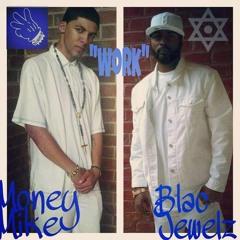 Blac Jewelz - Work Ft. Money Mike