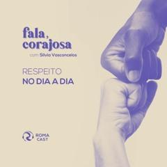 Fala, Corajosa - EP20 - Respeito no dia a dia