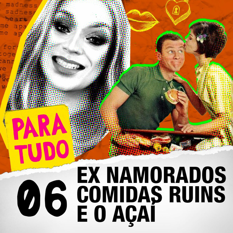 #06 Ex Namorados e Comidas Ruins