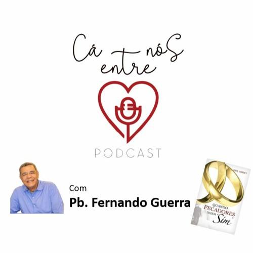 CÁ ENTRE NÓS - EP 5 - Quando Pecadores Dizem Sim - Cáp 2 | Pb. Fernando Guerra