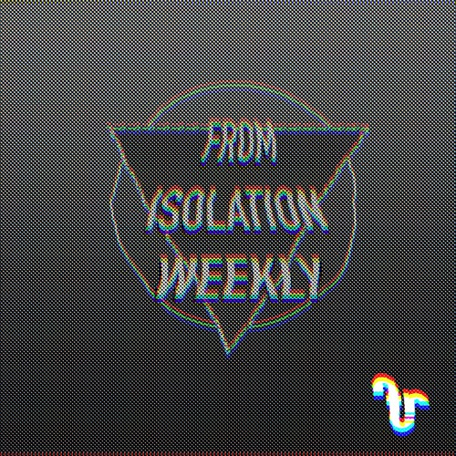 From Isolation Weekly - Episode 7