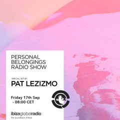 Personal Belongings Radioshow 41 @ Ibiza Global Radio Mixed by Pat Lezizmo