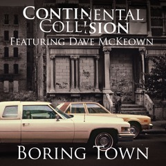 Boring Town - Continental Collision (with Dave McKeown) - on Spotify soon