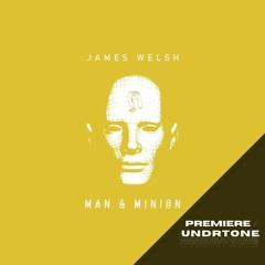 James Welsh - Man & Minion (Original Mix) [Kneaded Pains] - PREMIERE