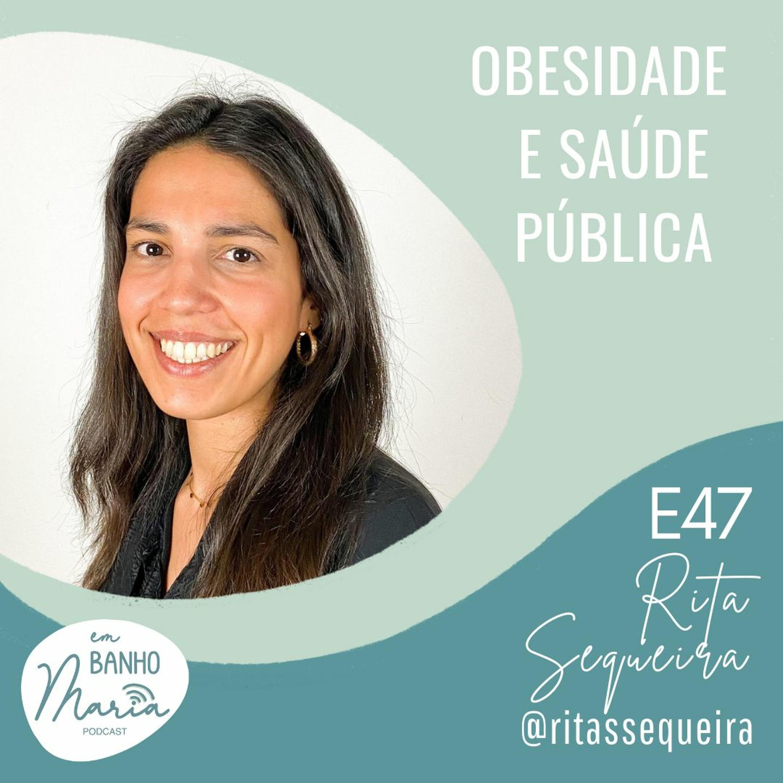 E47: Obesidade e saúde pública, com Rita Sequeira