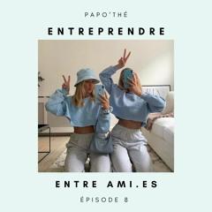 Épisode 8 - Entreprendre Entre Ami.es