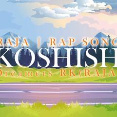 Koshish Motivational Rap Song Raja Dreamers RK(RAJA)
