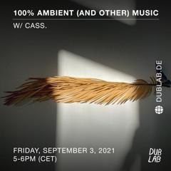 Cass. @ Dublab.de (100% Ambient & Other Music)