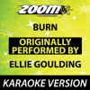 Burn (Originally by Ellie Goulding) (No Backing Vocals) [Karaoke Version]