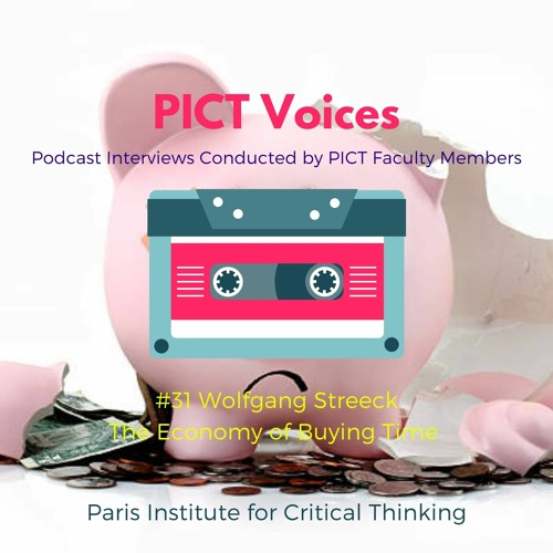 PICT Voices #31: Wolfgang Streeck, The Economy of Buying Time