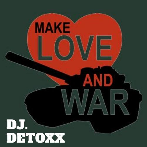 MAKE LOVE AND WAR - DJ. DETOXX SOUL MIX