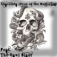 Anaconda (Eyes of the Suffering) (feat. The Bawl Slant)