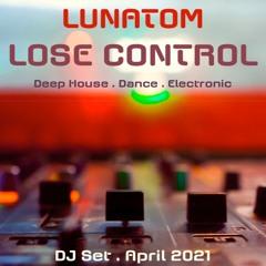 LOSE CONTROL (Deep House, Dance & Electronic . Lunatom DJ Set . April 2021)