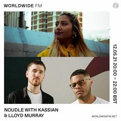 Worldwide FM Radio Show - Noudle With Kassian & Lloyd Murray (12.05.21)