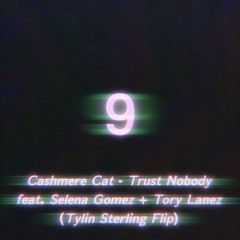 Cashmere Cat - Trust Nobody ft. Selena Gomez & Tory Lanez (Tylin Sterling Flip)