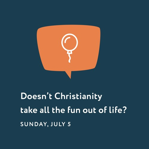 07/05/20 - Reason To Believe - Doesn't Christianity Take All The Fun Out Of Life?