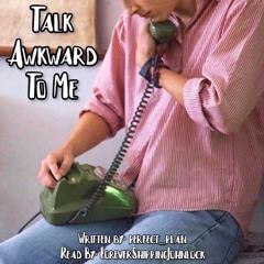 Talk Awkward To Me
