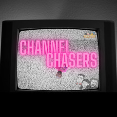 Cinemadness Presents: Channel Chasers
