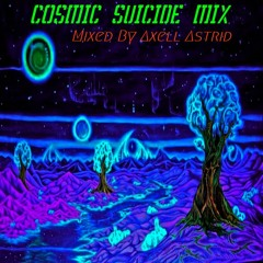 Cosmic Suicide Mix (Mixed By Axell Astrid)