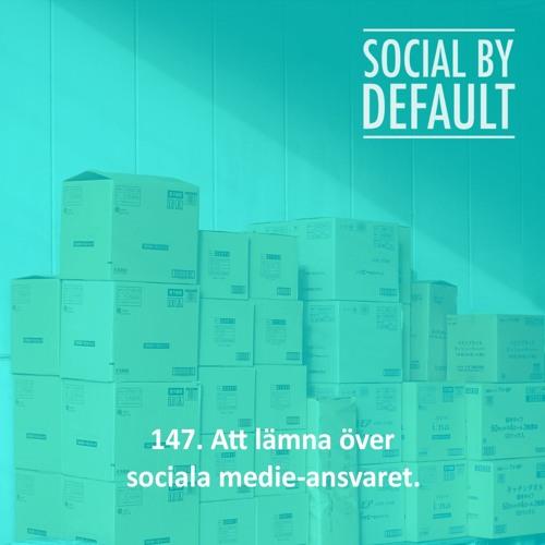 147. Att lämna över sociala medie-ansvaret