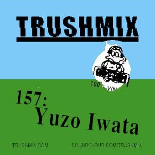 Trushmix 157: Yuzo Iwata