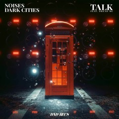 NOISES & Dark Cities - Talk (feat. Dread MC)