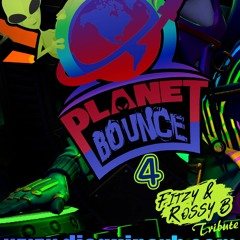 Planet Bounce 4 [Fitzy & Rossy B Tribute]