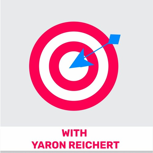 103 - Product Focus: How to do it Right (Featuring Yaron Reichert)