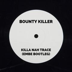 Bounty Killer - Killa Nah Trace (Embe Bootleg) [FREE DL]