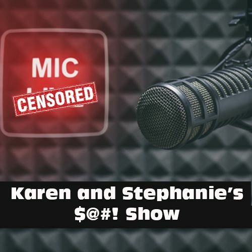 Karen & Stephanie's $@#! Show