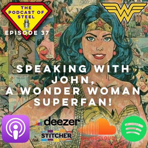 Episode 37 - Speaking with John, a Wonderful Wonder Woman Superfan.