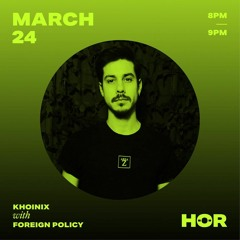 Foreign Policy @ HÖR - 24.03.2021 - Khoinix Showcase