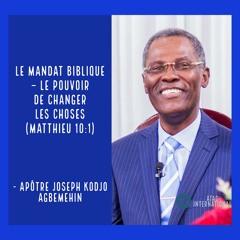 W173-9 Le Mandat Biblique : Le pouvoir de changer les choses - Apôtre Joseph K. Agbemehin