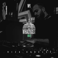 WHACKast 004 By Riza Gobelez