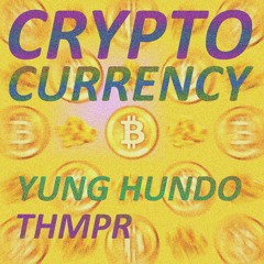 YUNG HUND0 ft. THMPR - CRYPTOCURRENCY