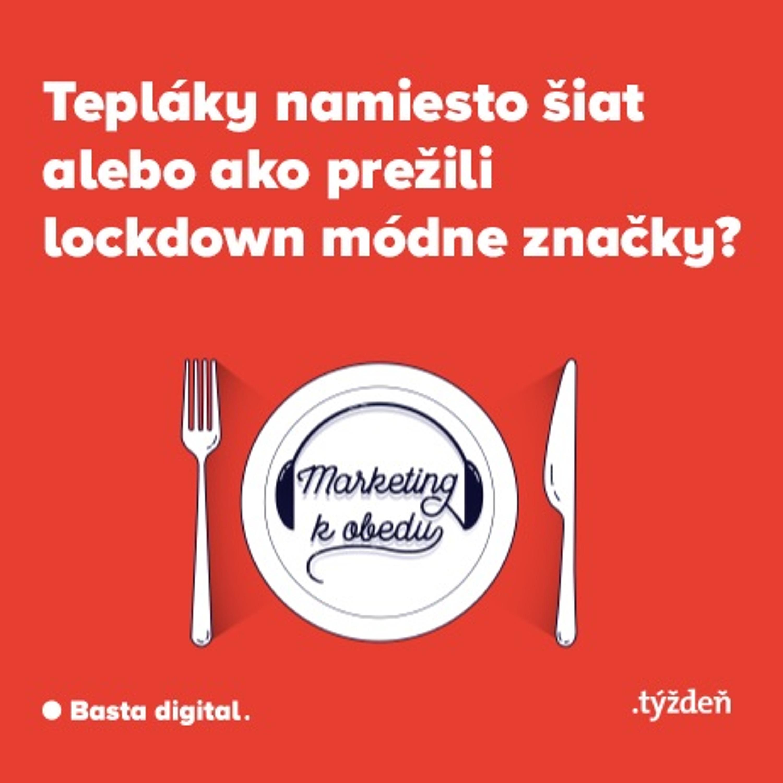 Marketing k obedu: Tepláky namiesto šiat alebo ako prežili lockdown módne značky?
