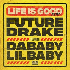 Future feat. Drake, DaBaby & Lil Baby - Life Is Good (Remix)