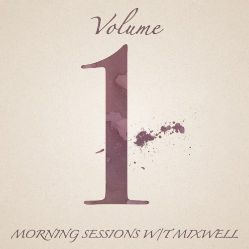 Morning Sessions w/T. Mixwell