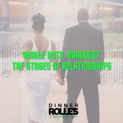 Episode 33- Single Until Married (The Stages Of Relationships)