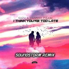 Sazu & Hannah Pisani - I Think You're Too Late (Soundstorm Remix)[Free Download]
