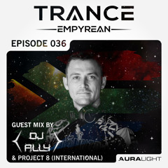Trance Empyrean 036 Hosted by Auralight - SA DJ Guest Mix - DJ Ally