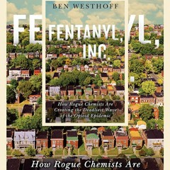 Download⚡ Fentanyl, Inc.: How Rogue Chemists Are Creating the Deadliest Wave of the Opioid Epidemic
