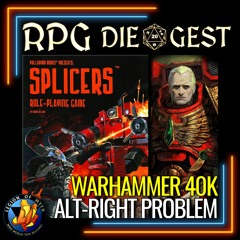 14 - SPLICERS RPG Overview - TTRPG Mentorship & Warhammer 40K is Alt-Right