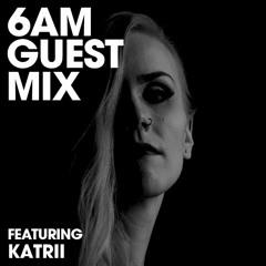 6AM Guest Mix: Katrii