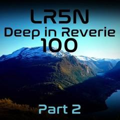 Deep In Reverie Episode 100 Part 2 - 07-04-2020